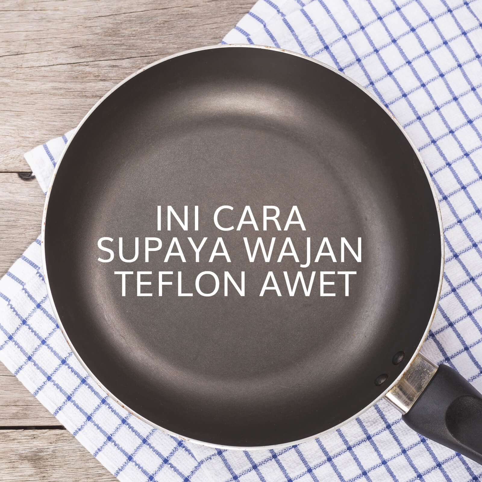 Image INI CARA SUPAYA WAJAN TEFLON AWET